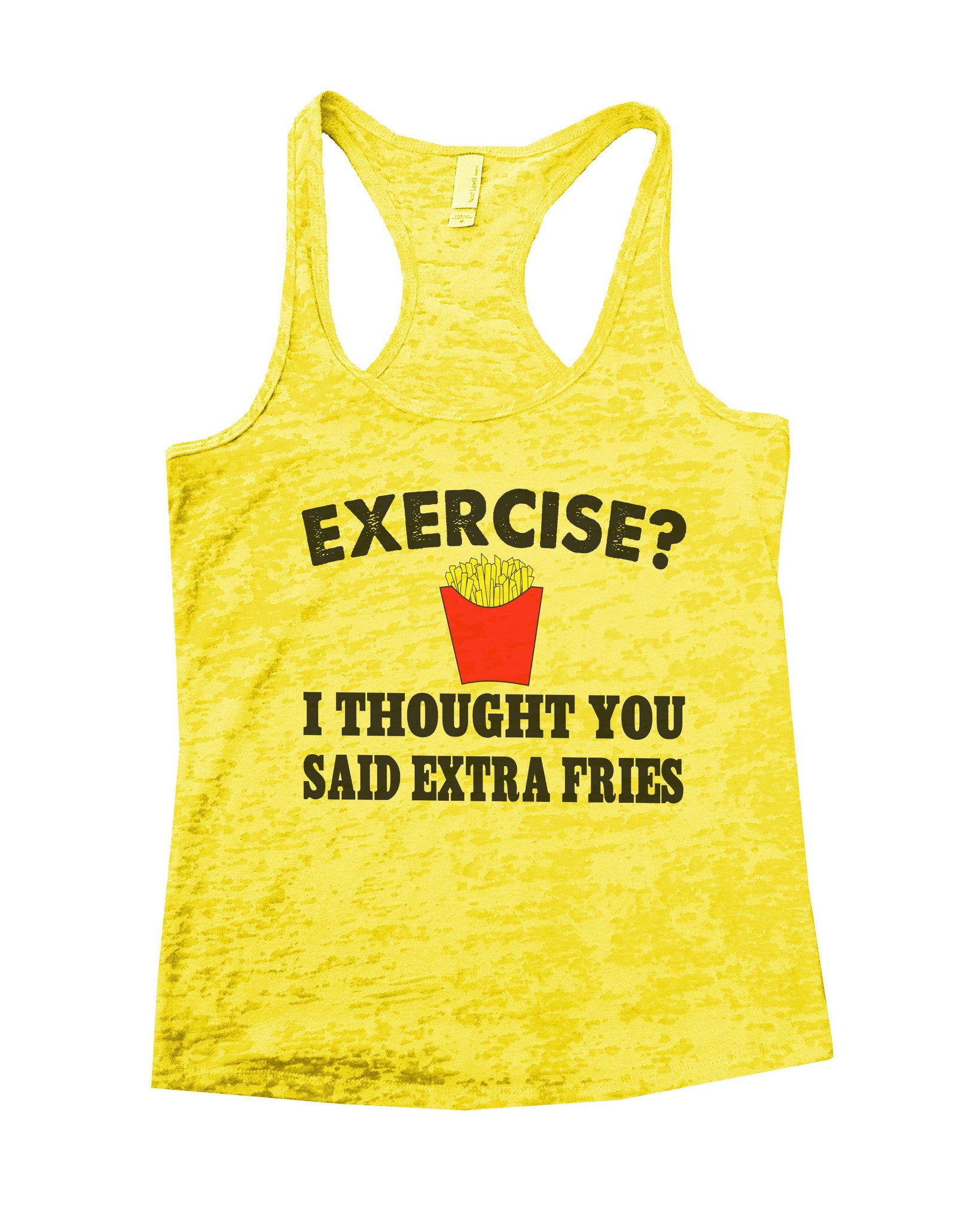 Exercise? I Thought You Said Extra Fries Burnout Tank Top By BurnoutTankTops.com - B32 - Funny Shirts Tank Tops Burnouts and Triblends  - 6