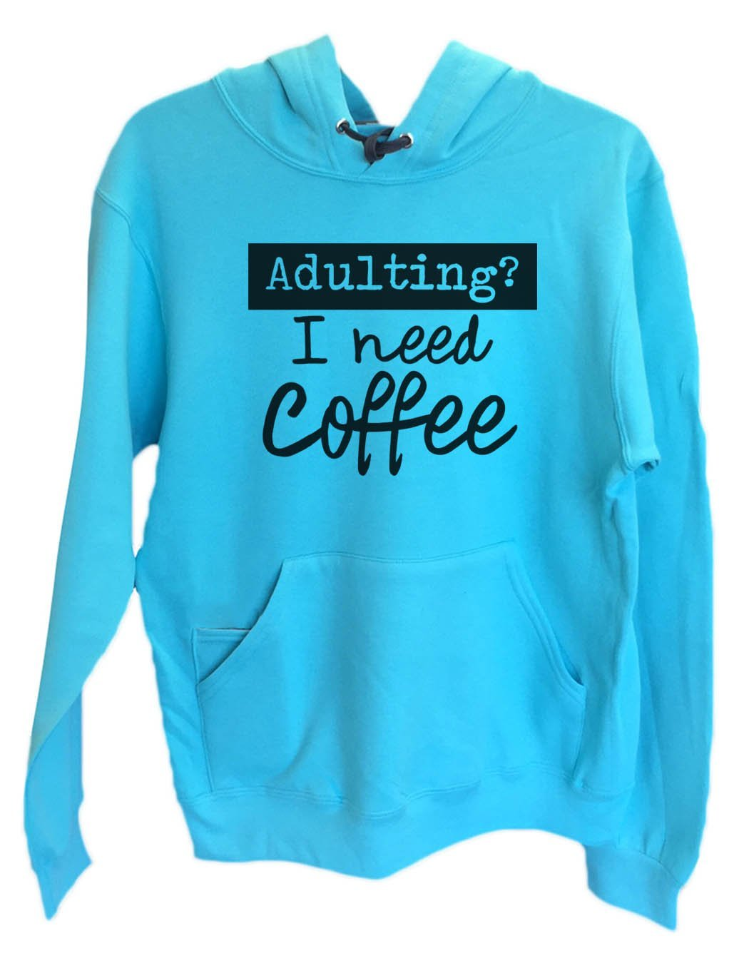 UNISEX HOODIE - Adulting? I Need Coffee - FUNNY MENS AND WOMENS HOODED SWEATSHIRTS - 2207 Funny Shirt Small / Turquoise