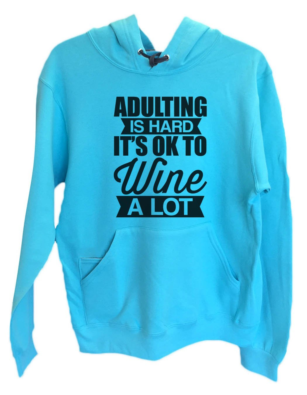 UNISEX HOODIE - Adulting Is Hard It's Ok To Wine A Lot - FUNNY MENS AND WOMENS HOODED SWEATSHIRTS - 2129 Funny Shirt Small / Turquoise
