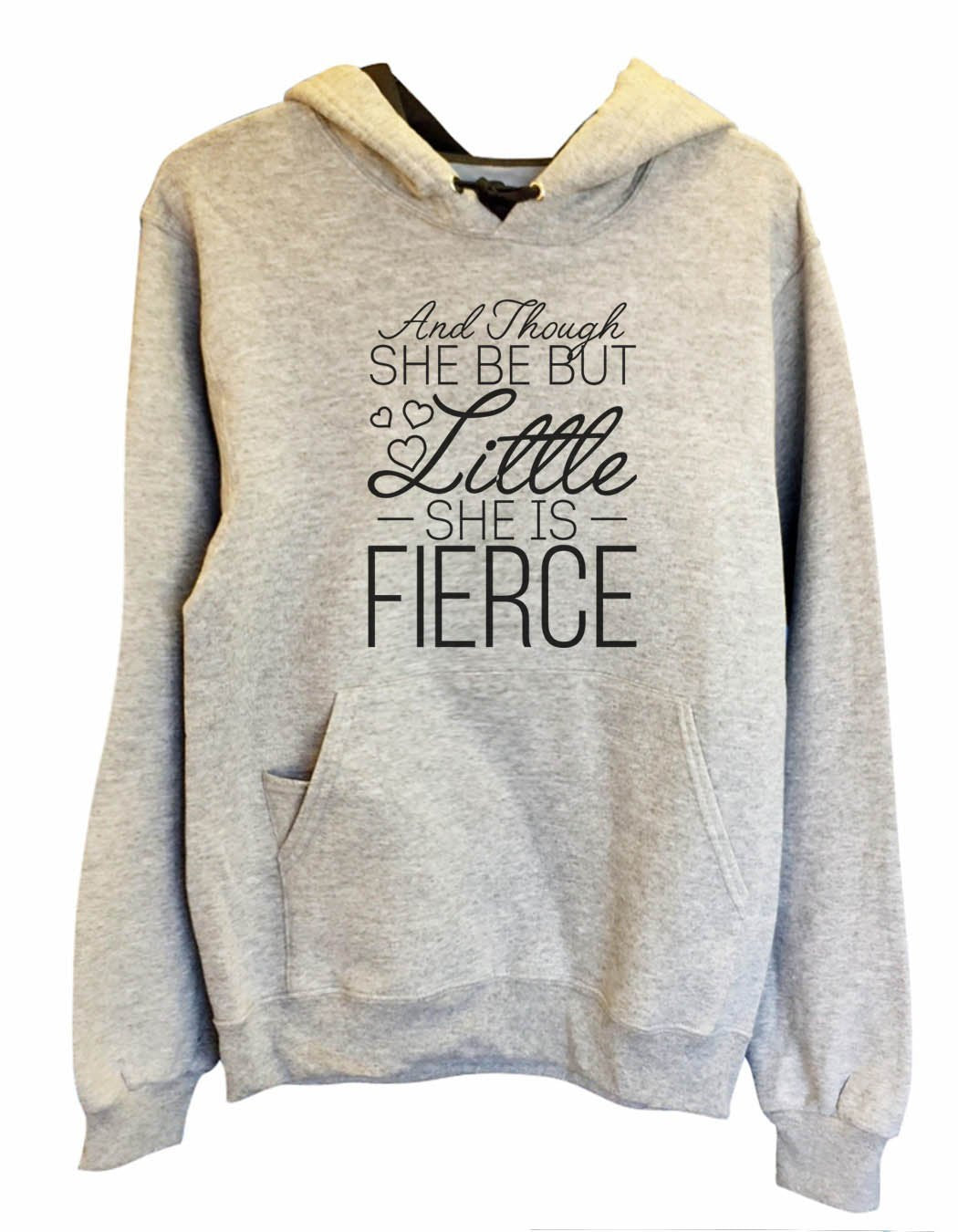 UNISEX HOODIE - And Though She Be But Little She Is Fierce - FUNNY MENS AND WOMENS HOODED SWEATSHIRTS - 2144 Funny Shirt Small / Heather Grey