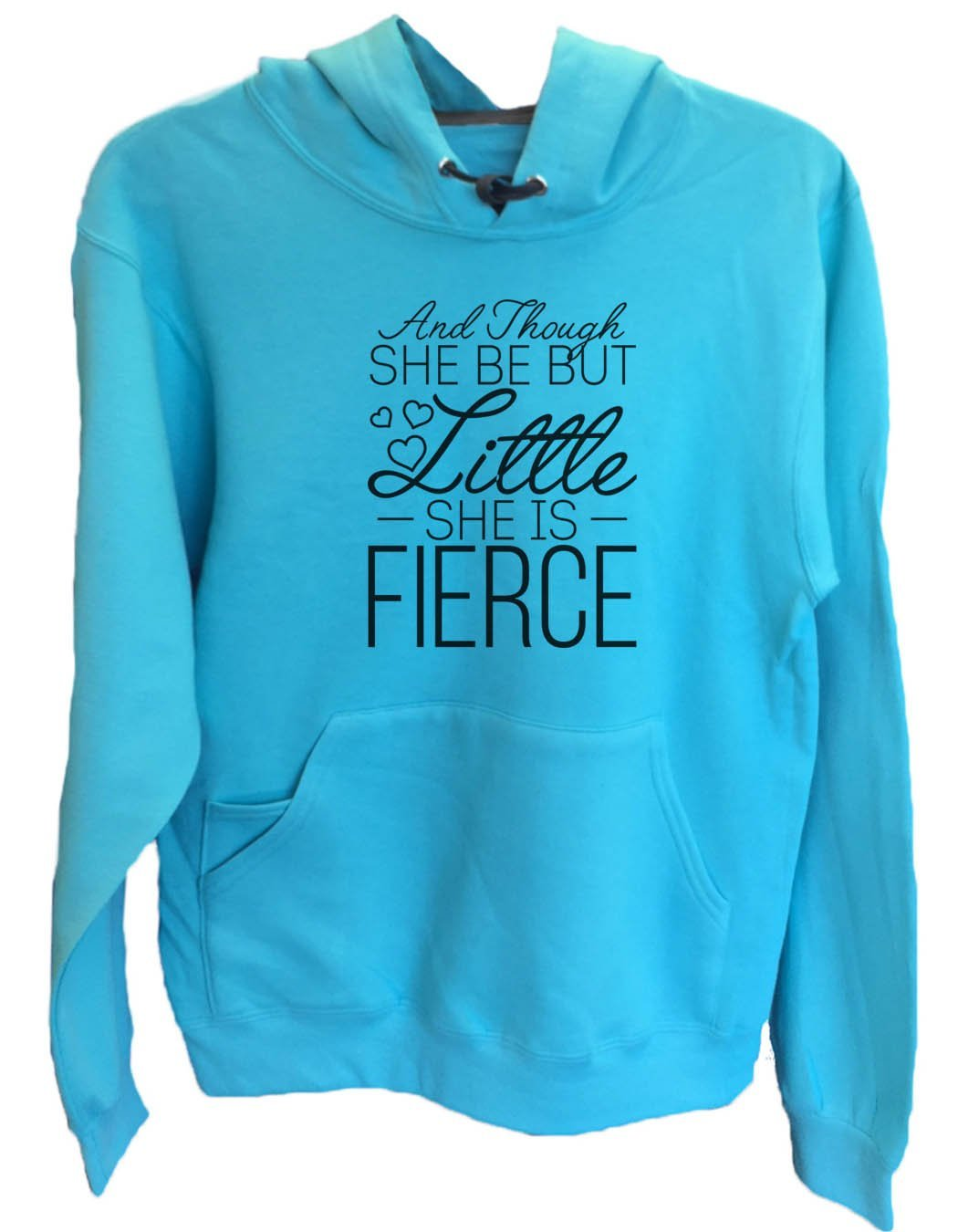 UNISEX HOODIE - And Though She Be But Little She Is Fierce - FUNNY MENS AND WOMENS HOODED SWEATSHIRTS - 2144 Funny Shirt Small / Turquoise
