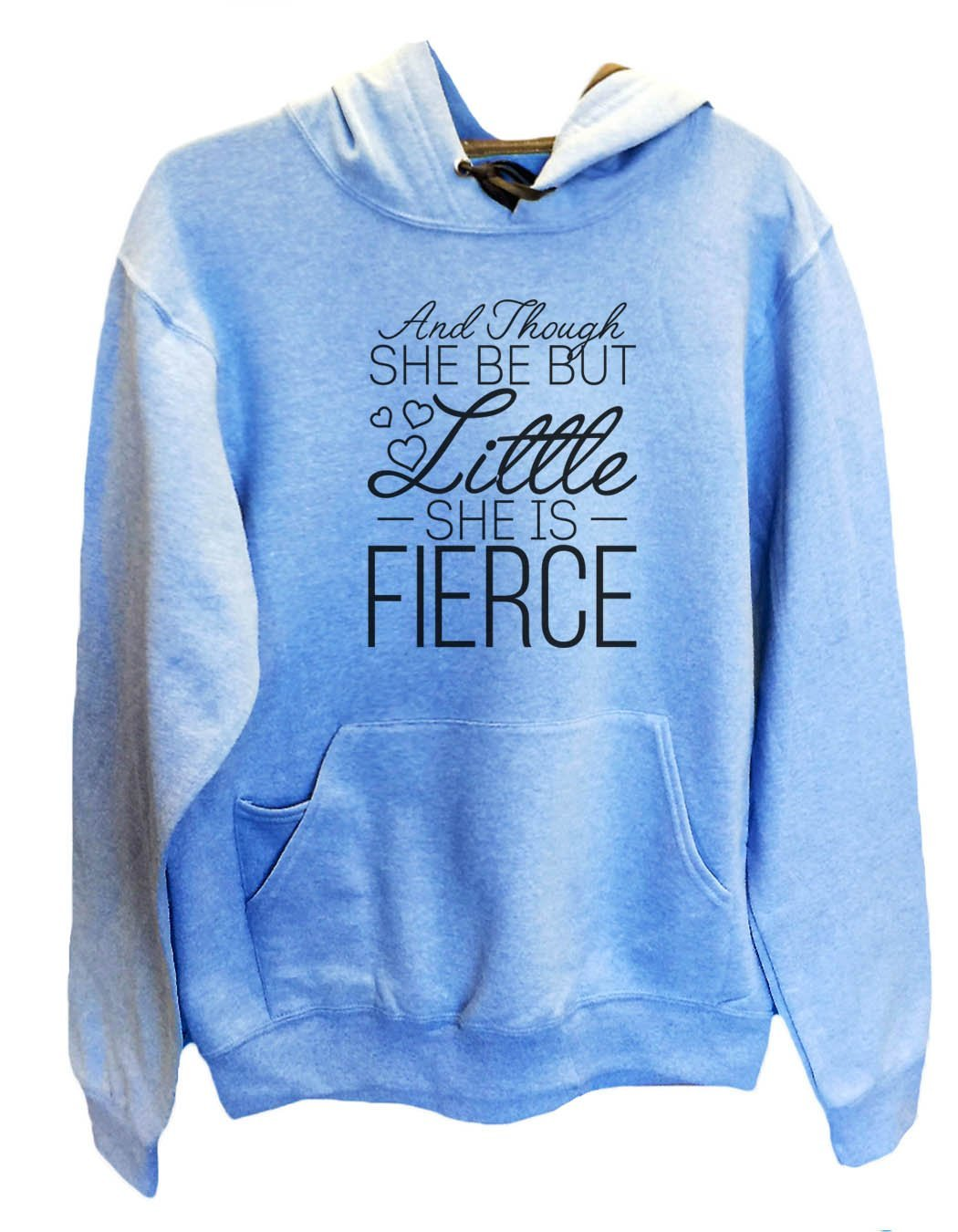 UNISEX HOODIE - And Though She Be But Little She Is Fierce - FUNNY MENS AND WOMENS HOODED SWEATSHIRTS - 2144 Funny Shirt Small / North Carolina Blue