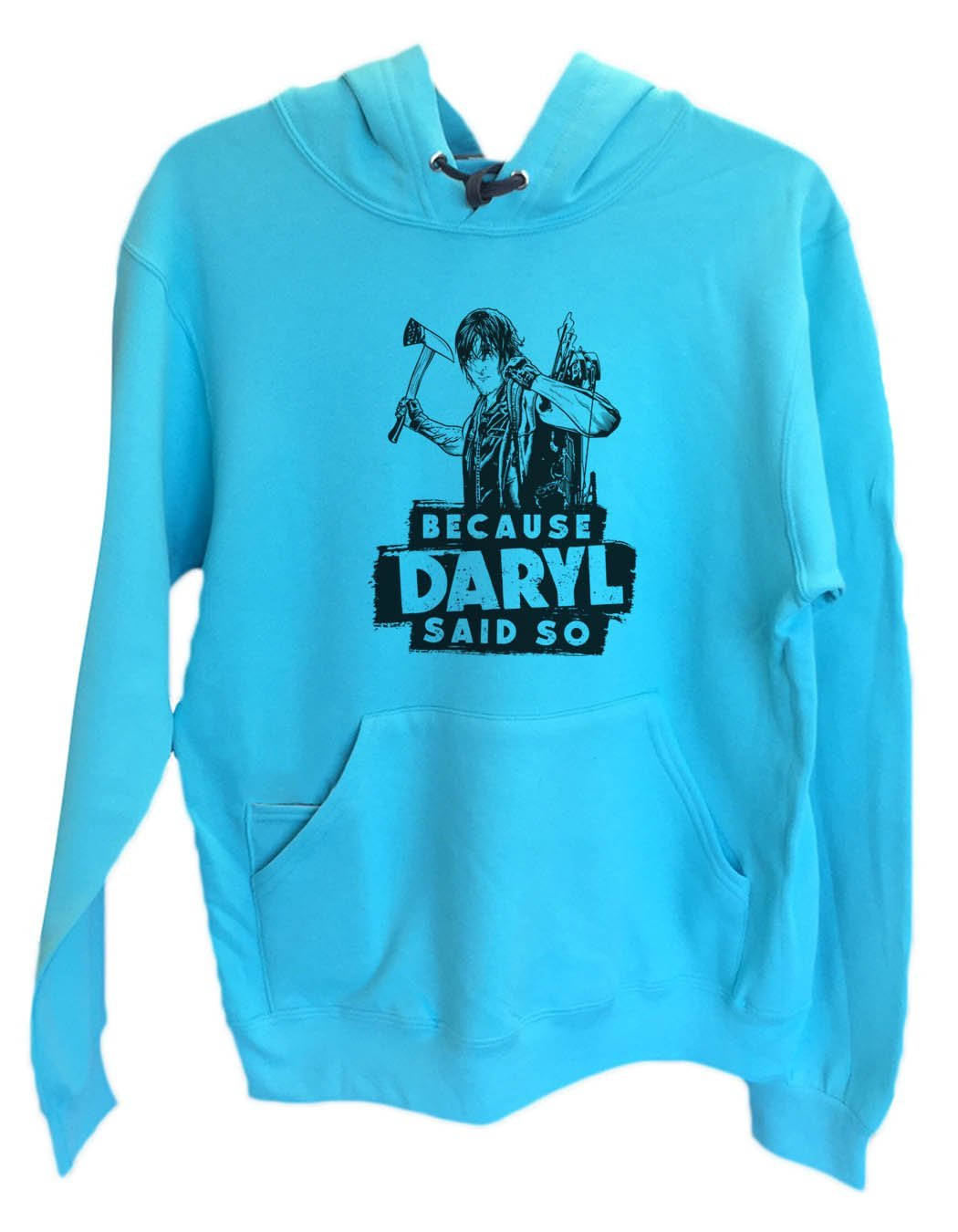 UNISEX HOODIE - Because Daryl Said So - FUNNY MENS AND WOMENS HOODED SWEATSHIRTS - 2310 Funny Shirt Small / Turquoise