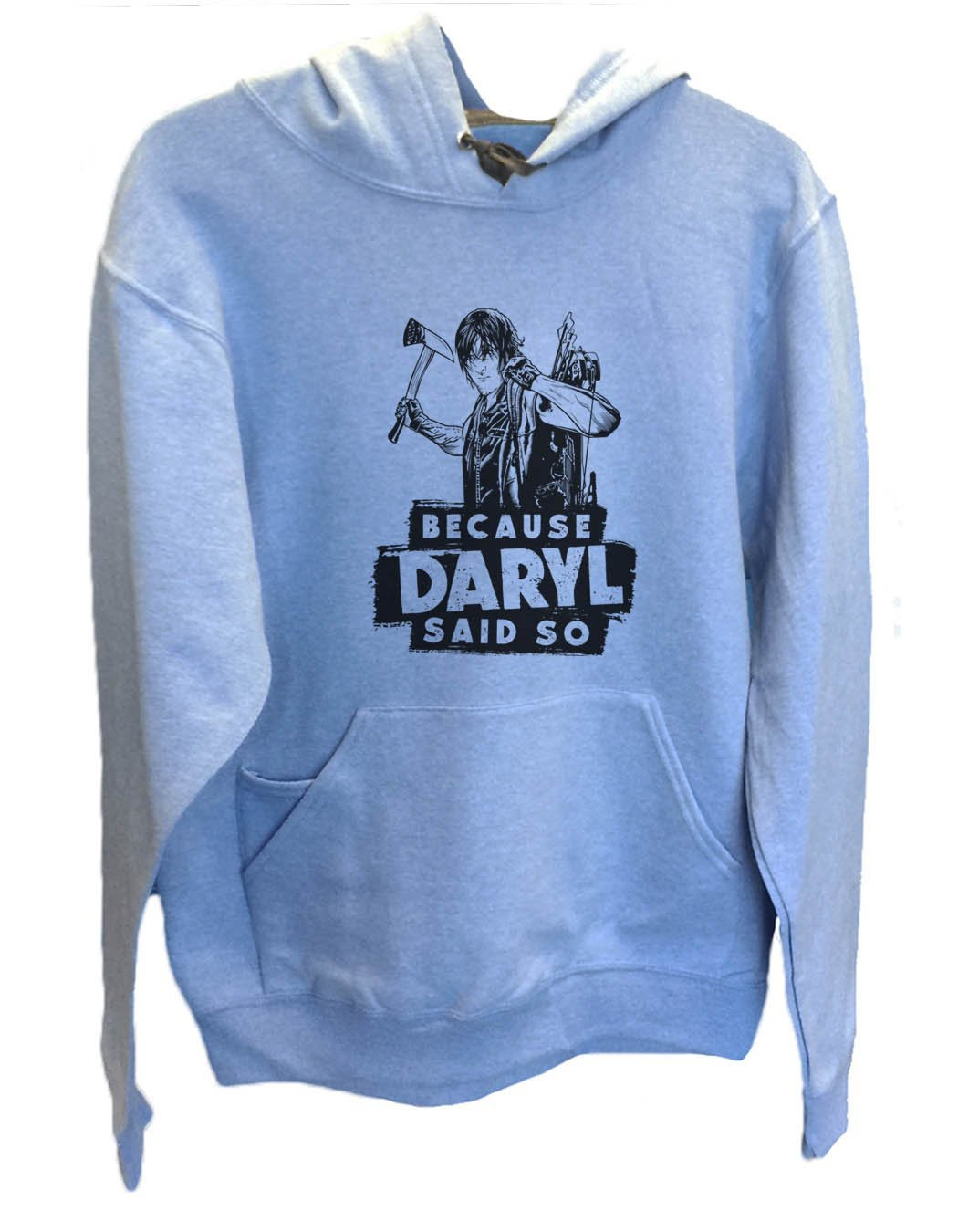 UNISEX HOODIE - Because Daryl Said So - FUNNY MENS AND WOMENS HOODED SWEATSHIRTS - 2310 Funny Shirt Small / North Carolina Blue