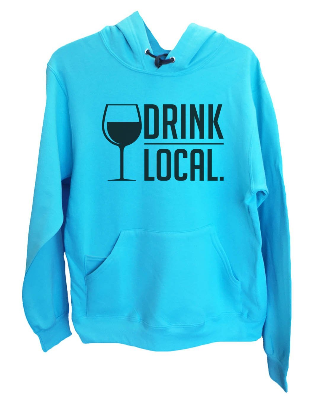 UNISEX HOODIE - Drink Local. - FUNNY MENS AND WOMENS HOODED SWEATSHIRTS - 2157 Funny Shirt Small / Turquoise