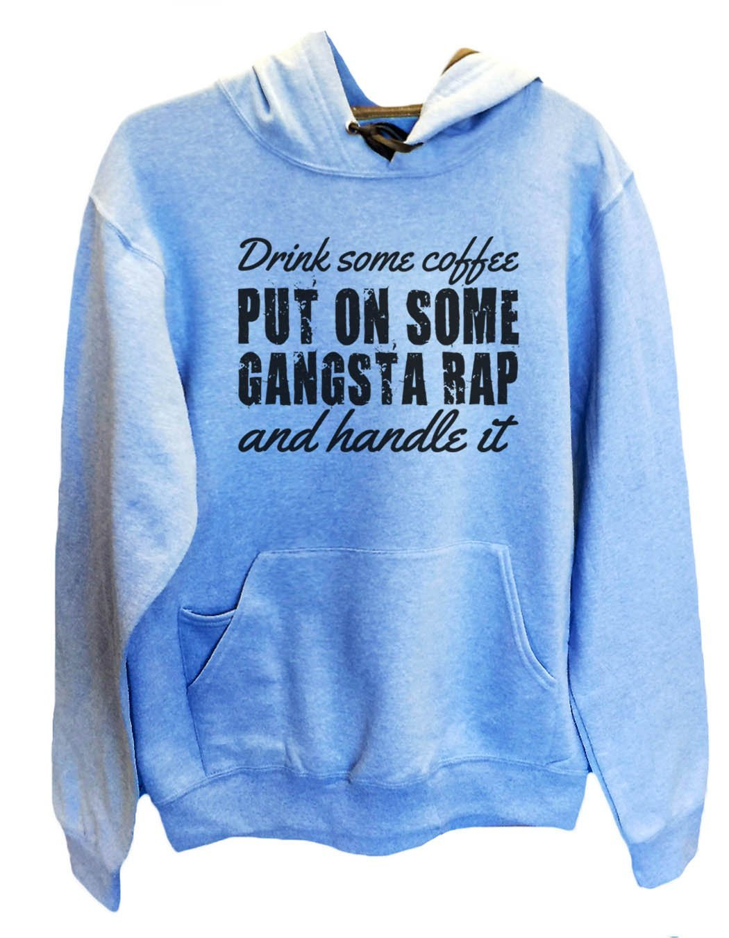 UNISEX HOODIE - Drink some coffee put on some gangsta rap and handle it - FUNNY MENS AND WOMENS HOODED SWEATSHIRTS - 956 Funny Shirt Small / North Carolina Blue