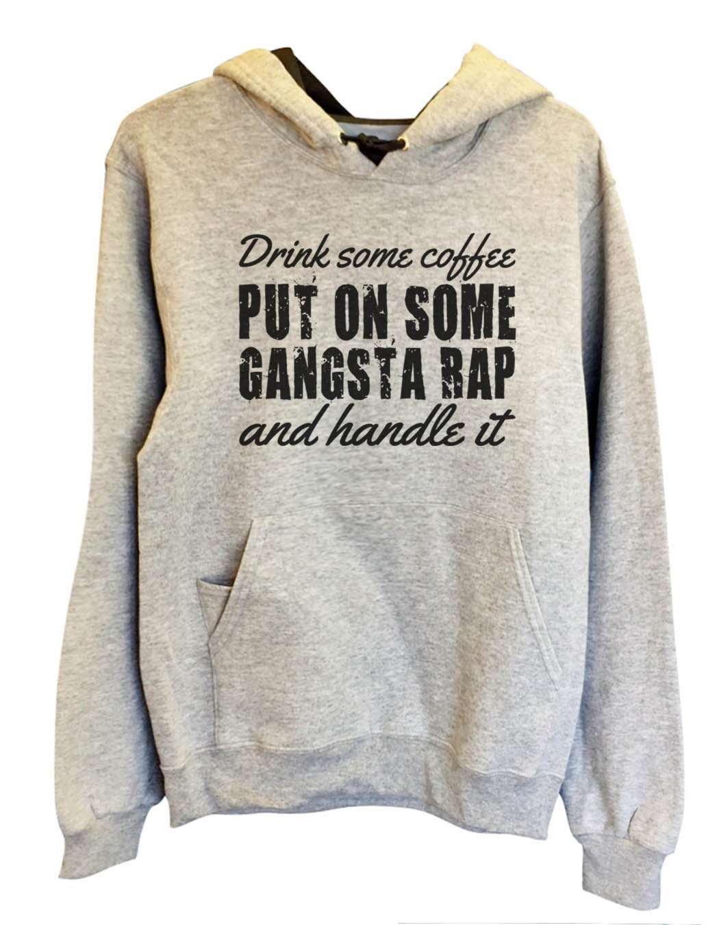 UNISEX HOODIE - Drink some coffee put on some gangsta rap and handle it - FUNNY MENS AND WOMENS HOODED SWEATSHIRTS - 956 Funny Shirt Small / Heather Grey