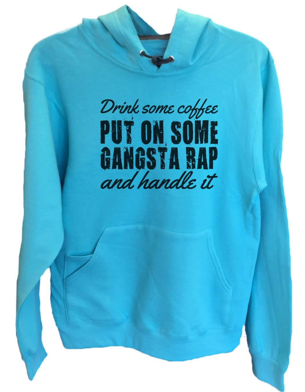 UNISEX HOODIE - Drink some coffee put on some gangsta rap and handle it - FUNNY MENS AND WOMENS HOODED SWEATSHIRTS - 956 Funny Shirt Small / Turquoise