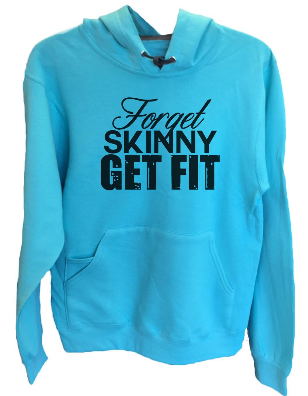 UNISEX HOODIE - Forget Skinny Get Fit - FUNNY MENS AND WOMENS HOODED SWEATSHIRTS - 2130 Funny Shirt Small / Turquoise