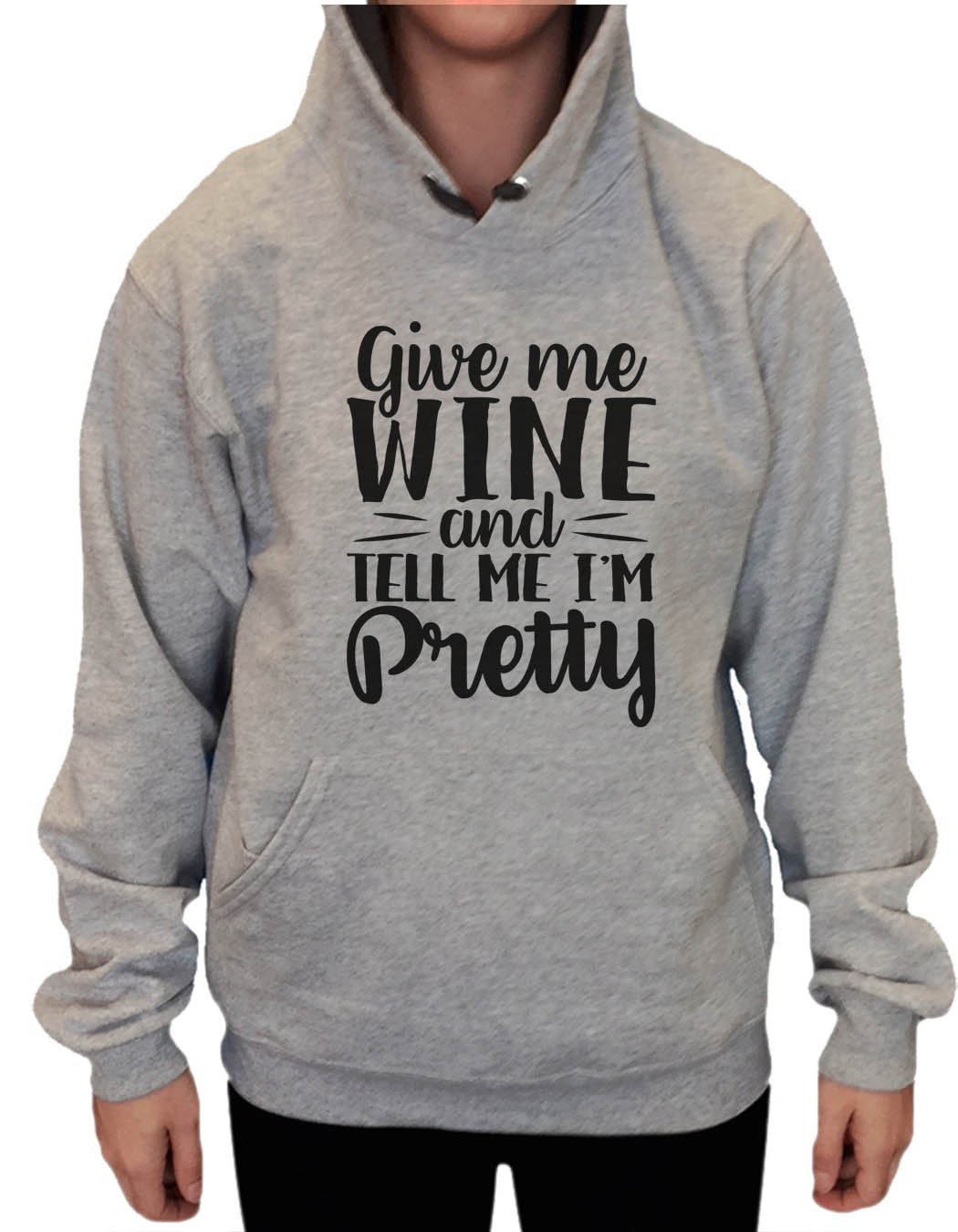 UNISEX HOODIE - Give Me Wine And Tell Me I'm Pretty - FUNNY MENS AND WOMENS HOODED SWEATSHIRTS - 2138 Funny Shirt Small / Heather Grey