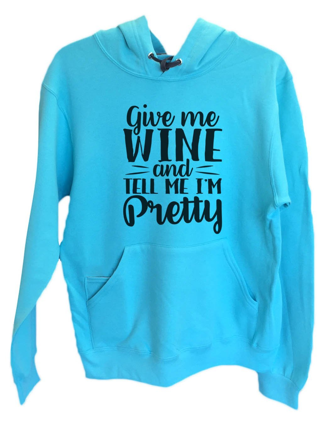 UNISEX HOODIE - Give Me Wine And Tell Me I'm Pretty - FUNNY MENS AND WOMENS HOODED SWEATSHIRTS - 2138 Funny Shirt Small / Turquoise