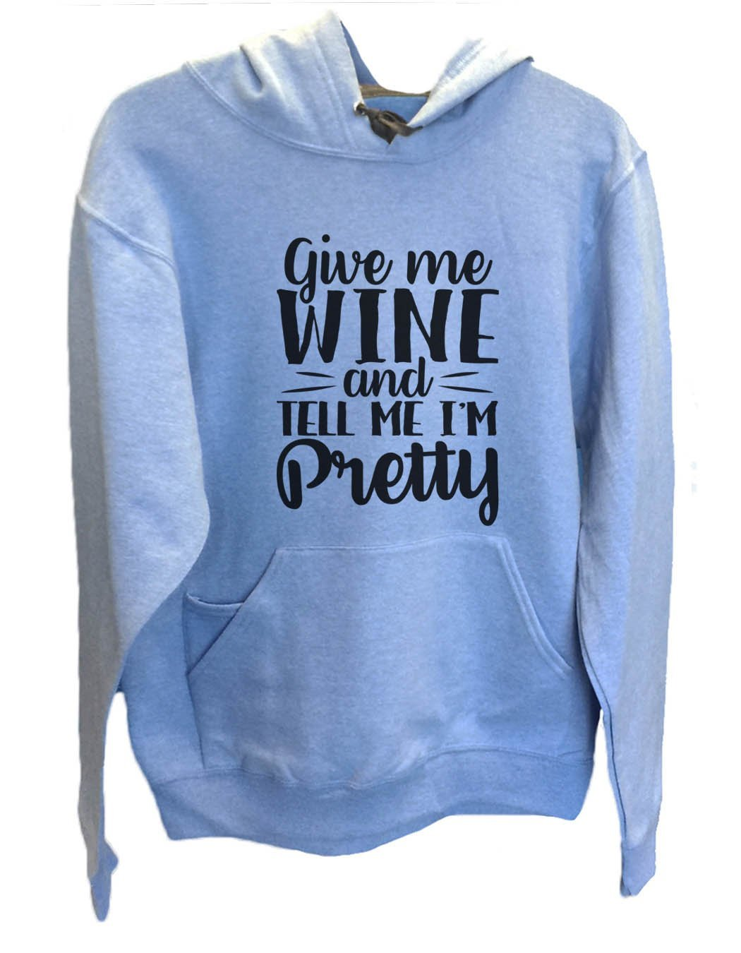UNISEX HOODIE - Give Me Wine And Tell Me I'm Pretty - FUNNY MENS AND WOMENS HOODED SWEATSHIRTS - 2138 Funny Shirt Small / North Carolina Blue