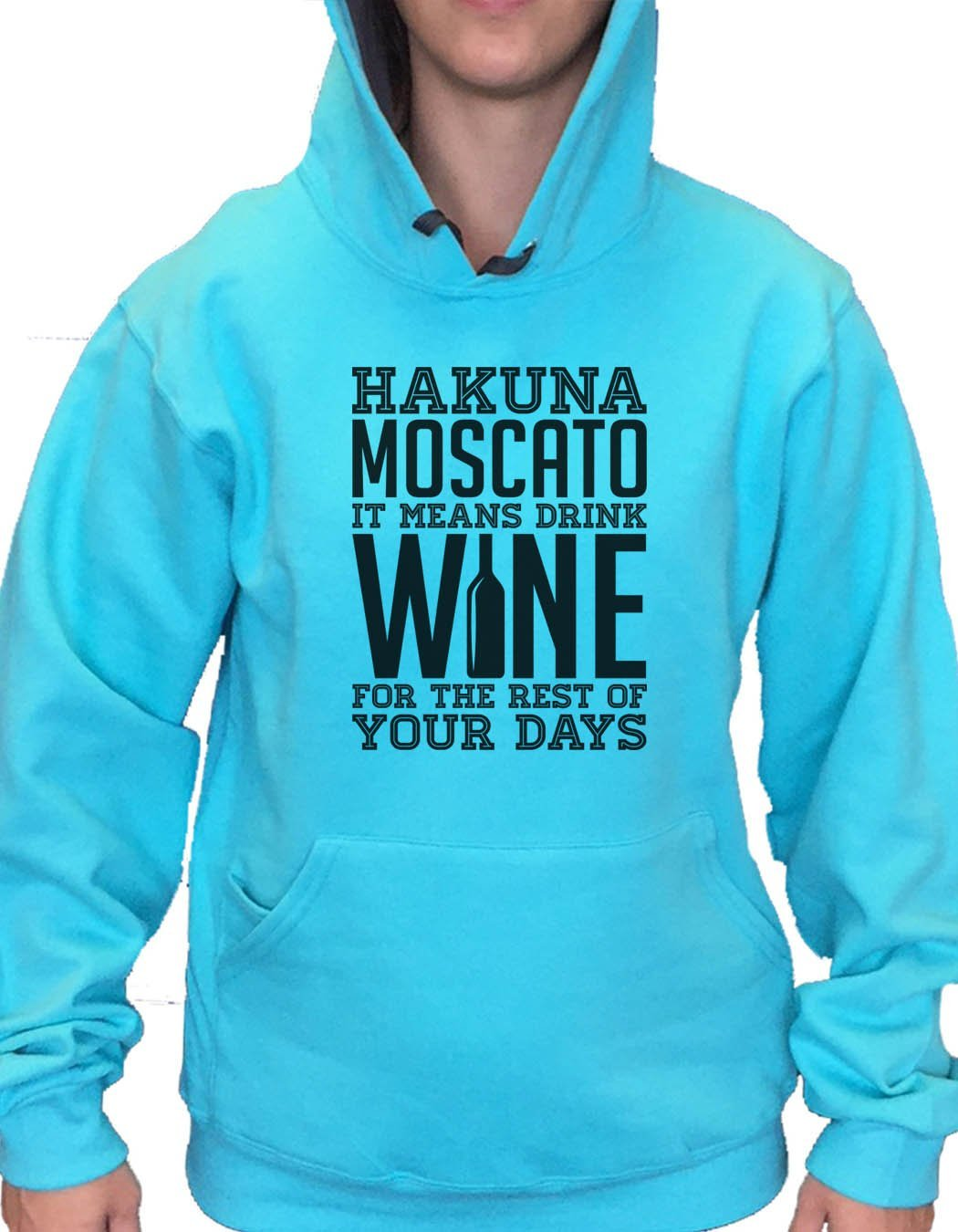 UNISEX HOODIE - Hakuna Moscato It Means Drink Wine For The Rest Of Your Days - FUNNY MENS AND WOMENS HOODED SWEATSHIRTS - 2166 Funny Shirt Small / Turquoise