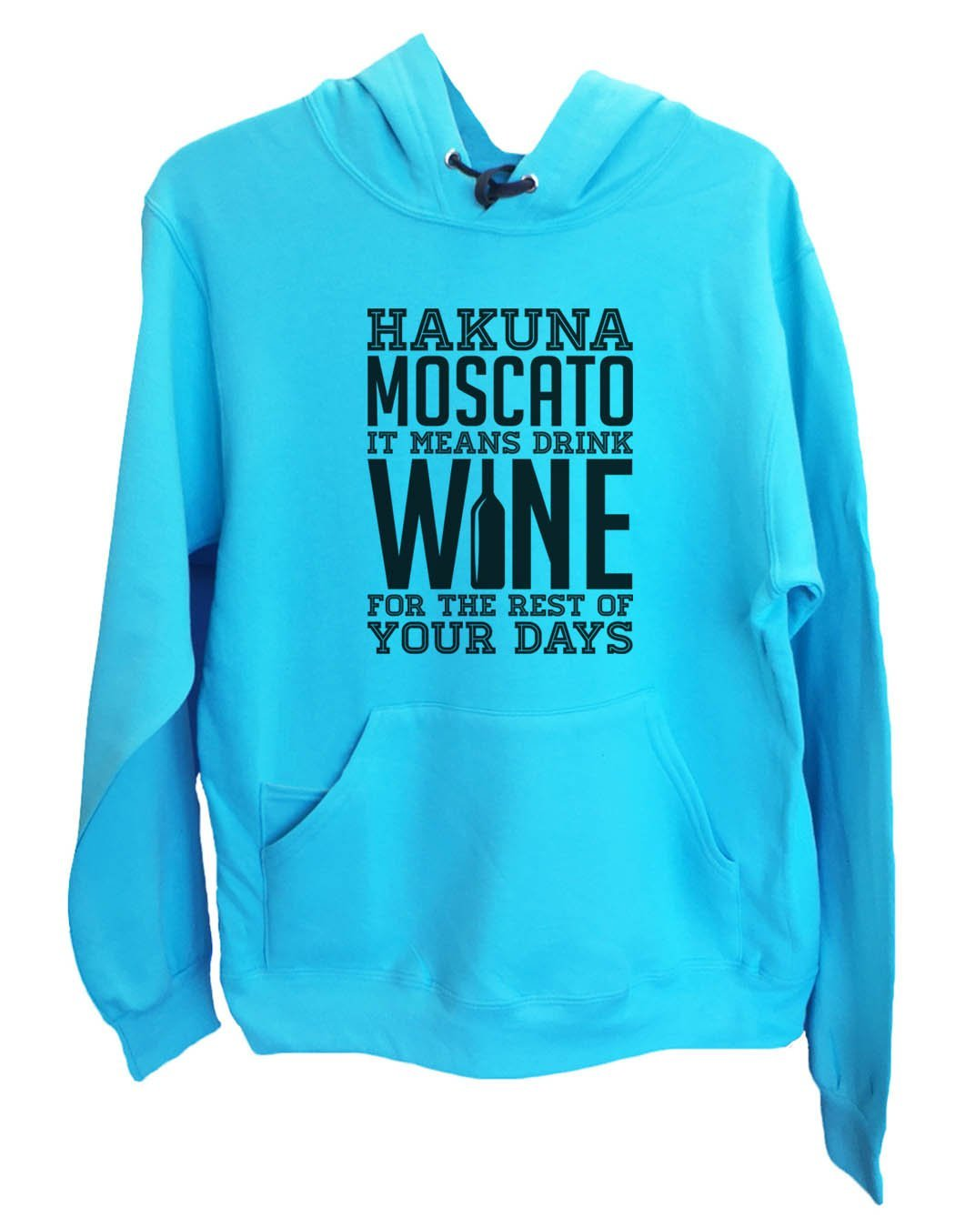 UNISEX HOODIE - Hakuna Moscato It Means Drink Wine For The Rest Of Your Days - FUNNY MENS AND WOMENS HOODED SWEATSHIRTS - 2166 Funny Shirt
