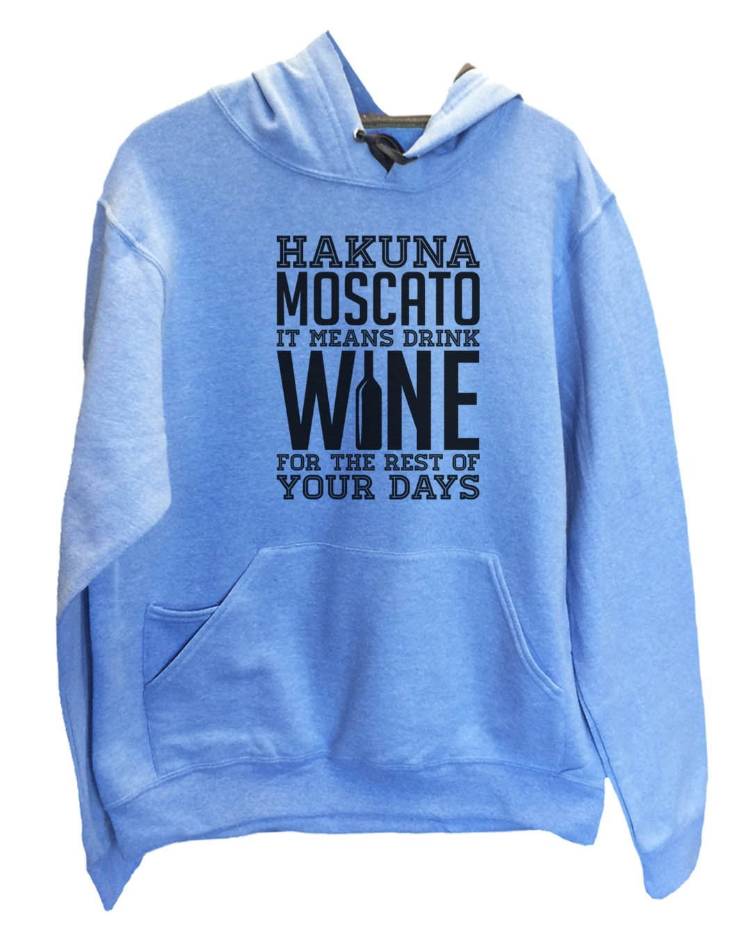 UNISEX HOODIE - Hakuna Moscato It Means Drink Wine For The Rest Of Your Days - FUNNY MENS AND WOMENS HOODED SWEATSHIRTS - 2166 Funny Shirt Small / North Carolina Blue