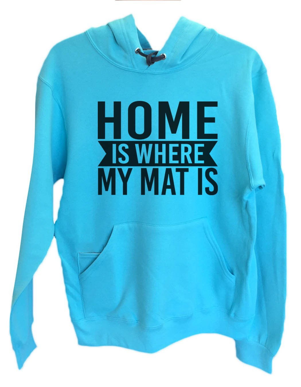 UNISEX HOODIE - Home Is Where My Mat Is - FUNNY MENS AND WOMENS HOODED SWEATSHIRTS - 2132 Funny Shirt Small / Turquoise
