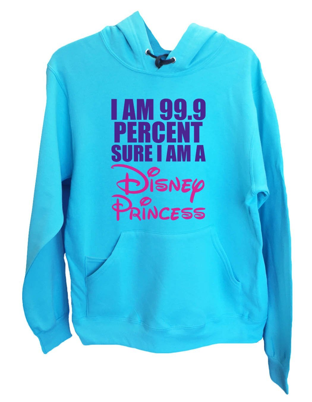 UNISEX HOODIE - I am 99.9 percent sure I am a disney princess - FUNNY MENS AND WOMENS HOODED SWEATSHIRTS - 1631 Funny Shirt