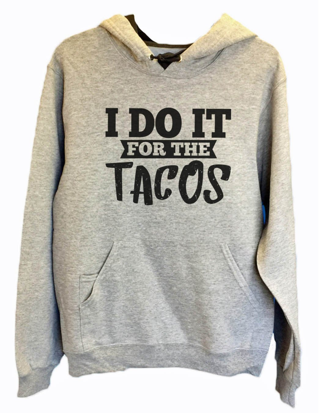 UNISEX HOODIE - I Do It For The Tacos - FUNNY MENS AND WOMENS HOODED SWEATSHIRTS - 2116 Funny Shirt