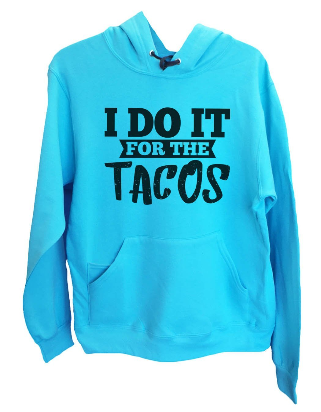 UNISEX HOODIE - I Do It For The Tacos - FUNNY MENS AND WOMENS HOODED SWEATSHIRTS - 2116 Funny Shirt Small / Turquoise