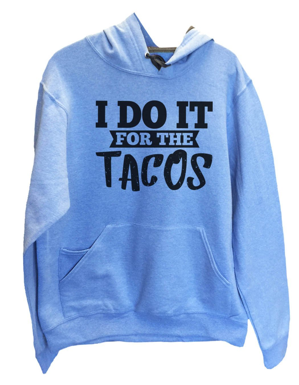 UNISEX HOODIE - I Do It For The Tacos - FUNNY MENS AND WOMENS HOODED SWEATSHIRTS - 2116 Funny Shirt Small / North Carolina Blue