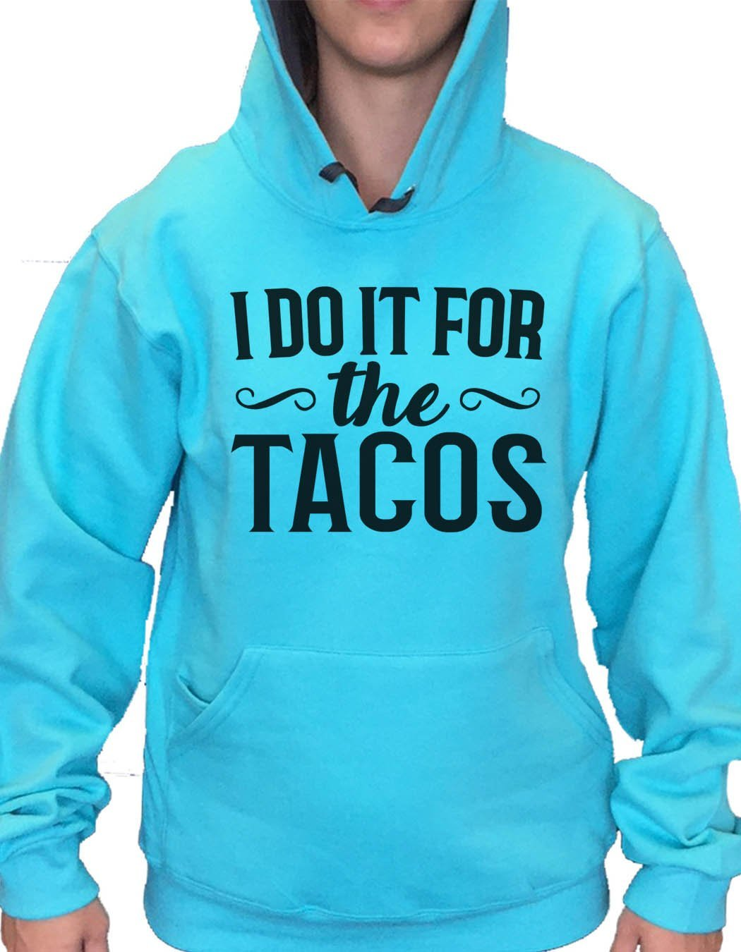 UNISEX HOODIE - I Do It For The Tacos - FUNNY MENS AND WOMENS HOODED SWEATSHIRTS - 2121 Funny Shirt Small / Turquoise
