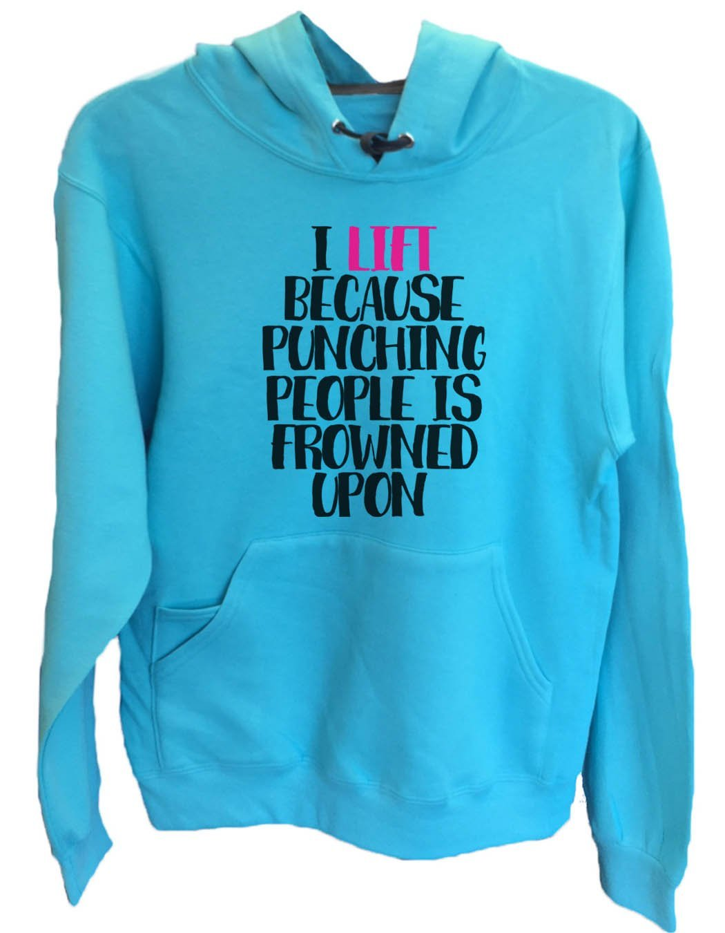 UNISEX HOODIE - I Lift because punching people is frowned upon - FUNNY MENS AND WOMENS HOODED SWEATSHIRTS - 2109 Funny Shirt Small / Turquoise