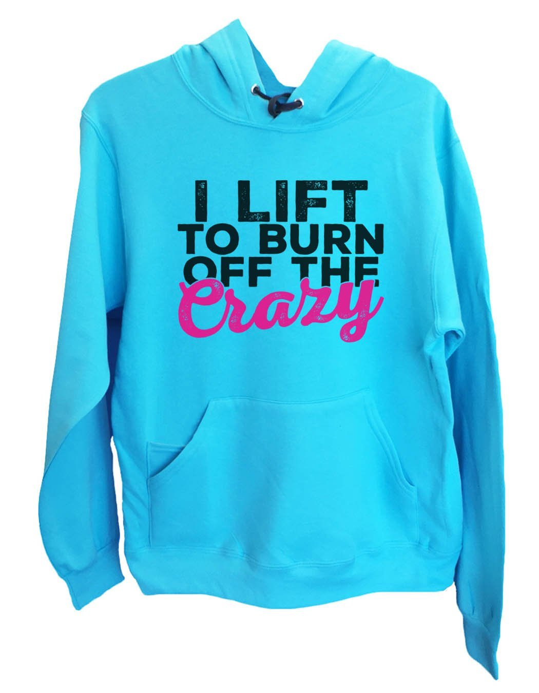 UNISEX HOODIE - I lift to burn off the crazy - FUNNY MENS AND WOMENS HOODED SWEATSHIRTS - 2110 Funny Shirt Small / Turquoise