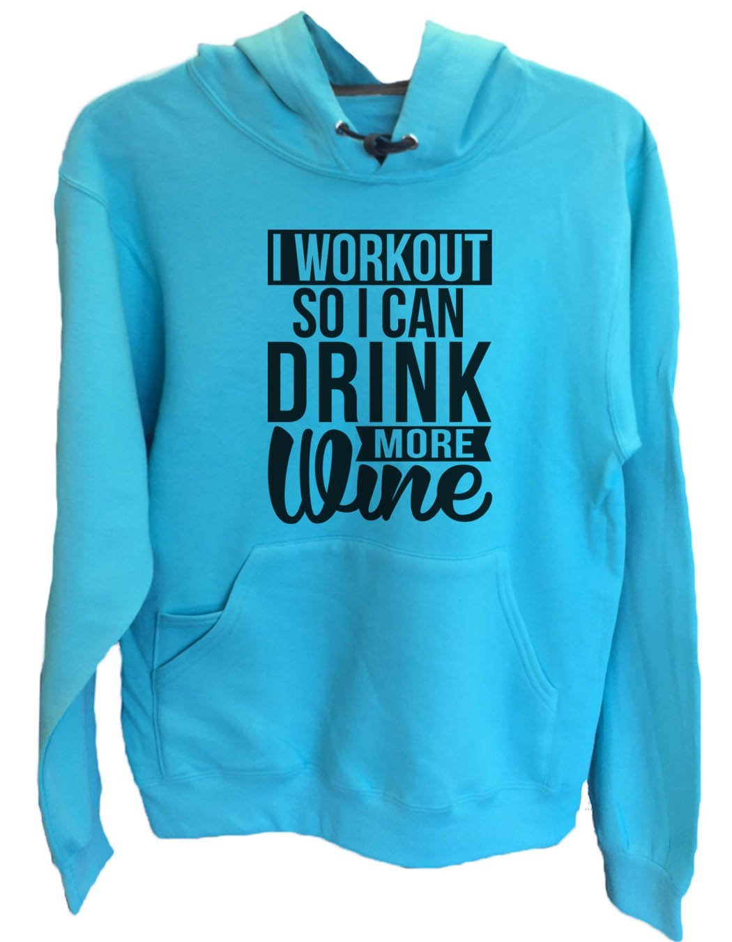 UNISEX HOODIE - I Workout So I Can Drink More Wine - FUNNY MENS AND WOMENS HOODED SWEATSHIRTS - 2133 Funny Shirt Small / Turquoise