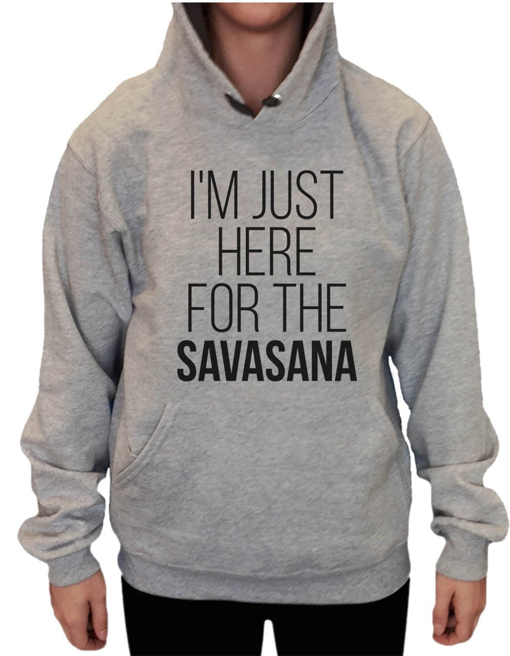UNISEX HOODIE - I'm just here for the Savasana - FUNNY MENS AND WOMENS HOODED SWEATSHIRTS - 2119 Funny Shirt