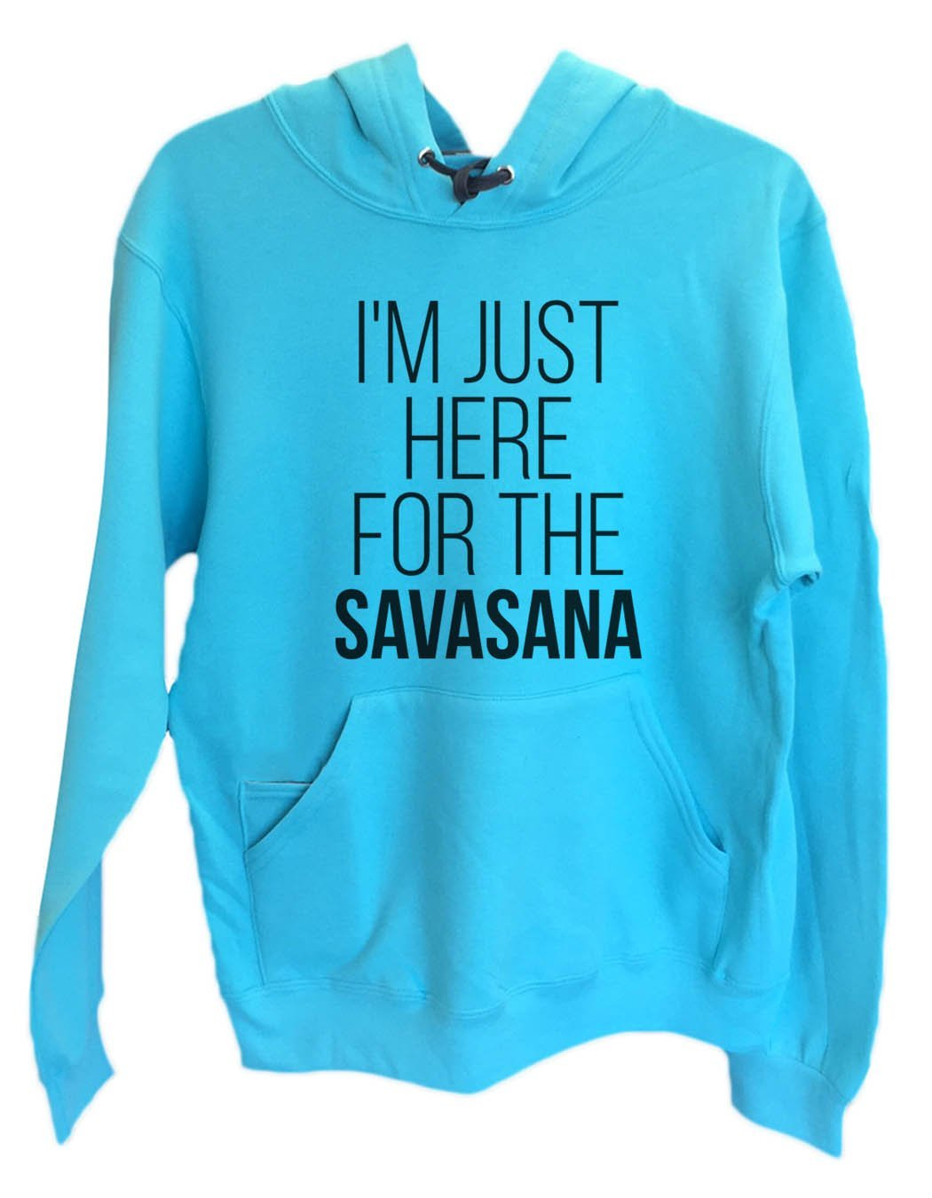UNISEX HOODIE - I'm just here for the Savasana - FUNNY MENS AND WOMENS HOODED SWEATSHIRTS - 2119 Funny Shirt Small / Turquoise