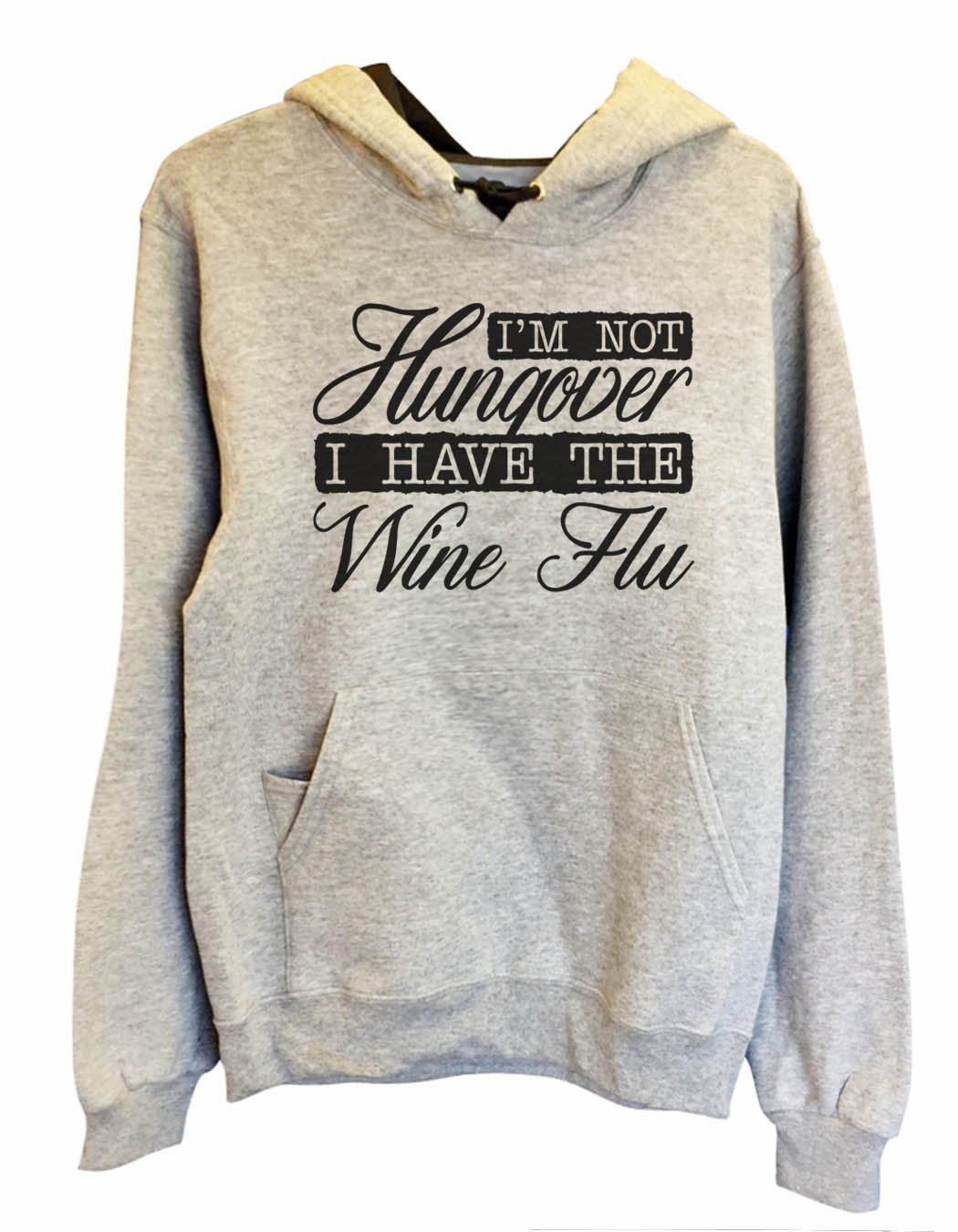 UNISEX HOODIE - I'm Not Hungover I Have The Wine Flu - FUNNY MENS AND WOMENS HOODED SWEATSHIRTS - 2139 Funny Shirt Small / Heather Grey