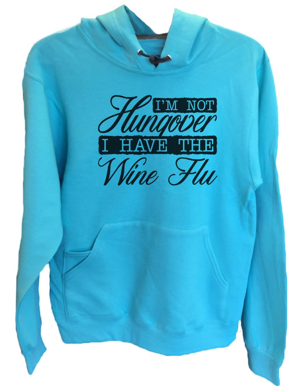 UNISEX HOODIE - I'm Not Hungover I Have The Wine Flu - FUNNY MENS AND WOMENS HOODED SWEATSHIRTS - 2139 Funny Shirt Small / Turquoise