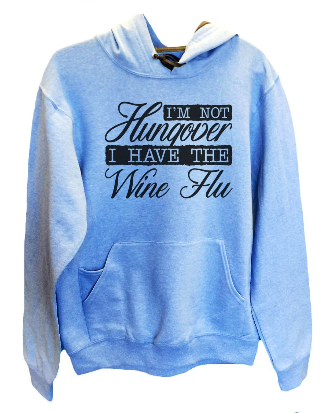 UNISEX HOODIE - I'm Not Hungover I Have The Wine Flu - FUNNY MENS AND WOMENS HOODED SWEATSHIRTS - 2139 Funny Shirt
