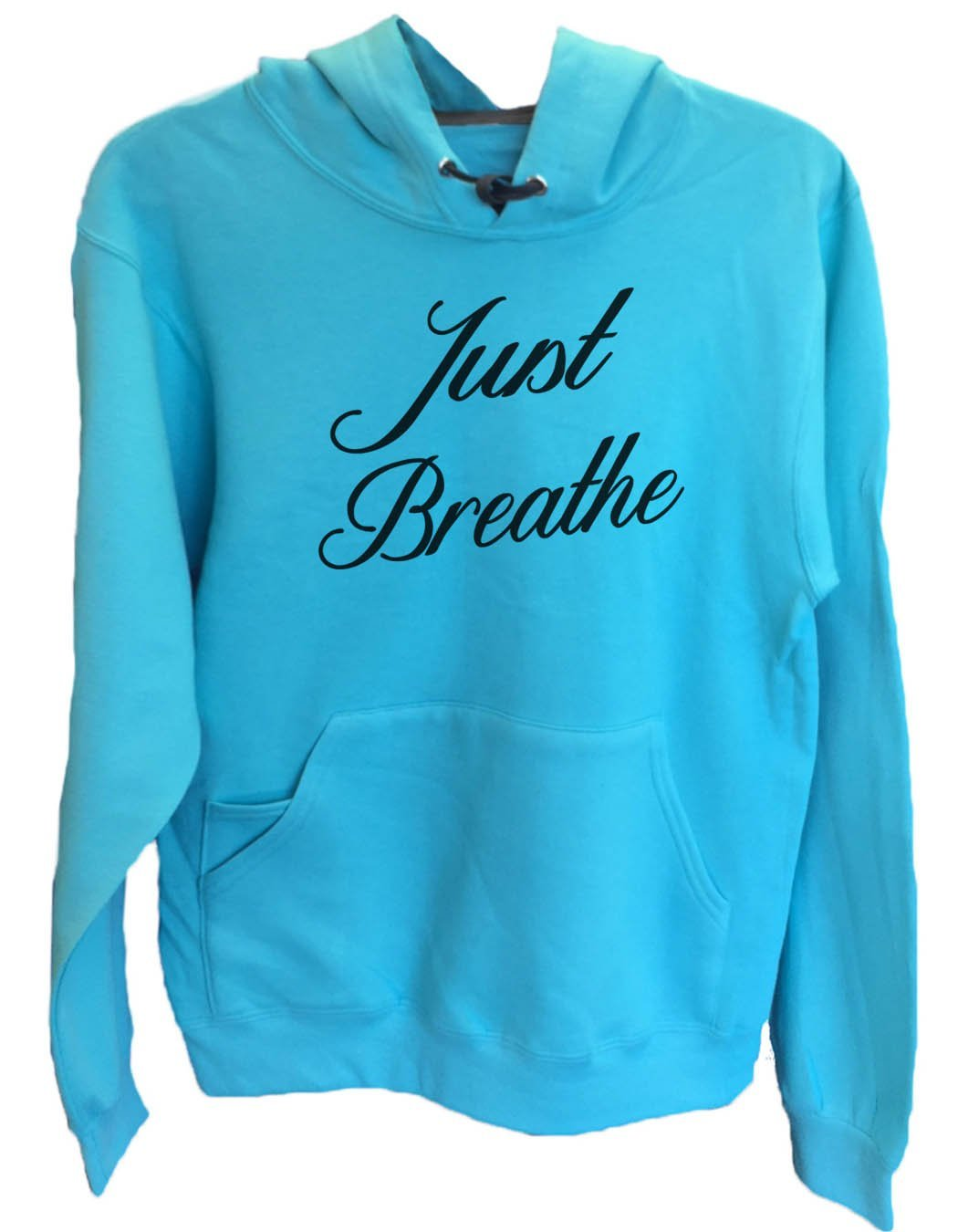 UNISEX HOODIE - Just Breathe - FUNNY MENS AND WOMENS HOODED SWEATSHIRTS - 2186 Funny Shirt Small / Turquoise