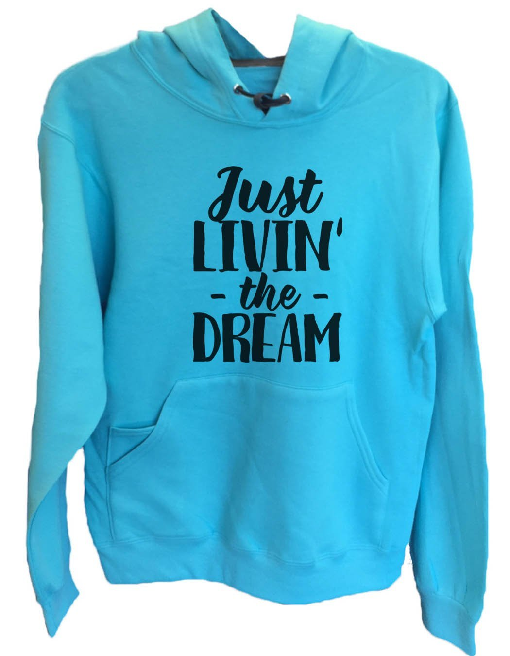 UNISEX HOODIE - Just Livin' The Dream - FUNNY MENS AND WOMENS HOODED SWEATSHIRTS - 2177 Funny Shirt Small / Turquoise