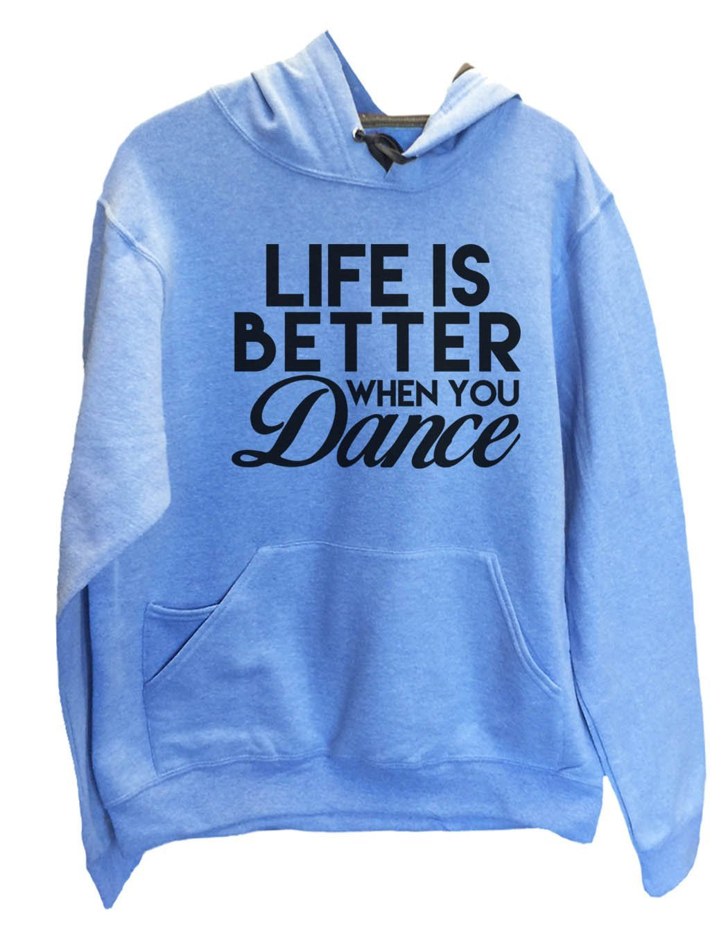 UNISEX HOODIE - Life Is Better When Dance - FUNNY MENS AND WOMENS HOODED SWEATSHIRTS - 2127 Funny Shirt Small / North Carolina Blue