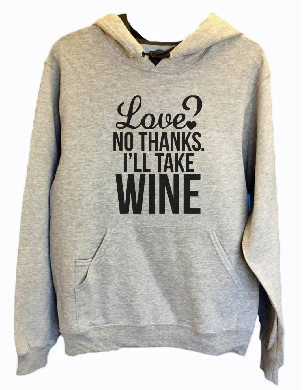 UNISEX HOODIE - Love? No Thanks. I'Ll Take Wine - FUNNY MENS AND WOMENS HOODED SWEATSHIRTS - 2137 Funny Shirt