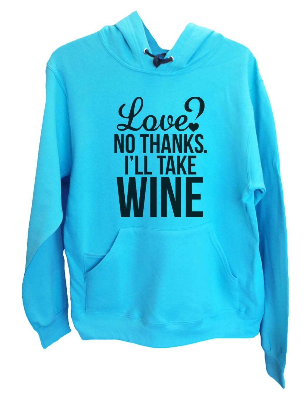 UNISEX HOODIE - Love? No Thanks. I'Ll Take Wine - FUNNY MENS AND WOMENS HOODED SWEATSHIRTS - 2137 Funny Shirt Small / Turquoise