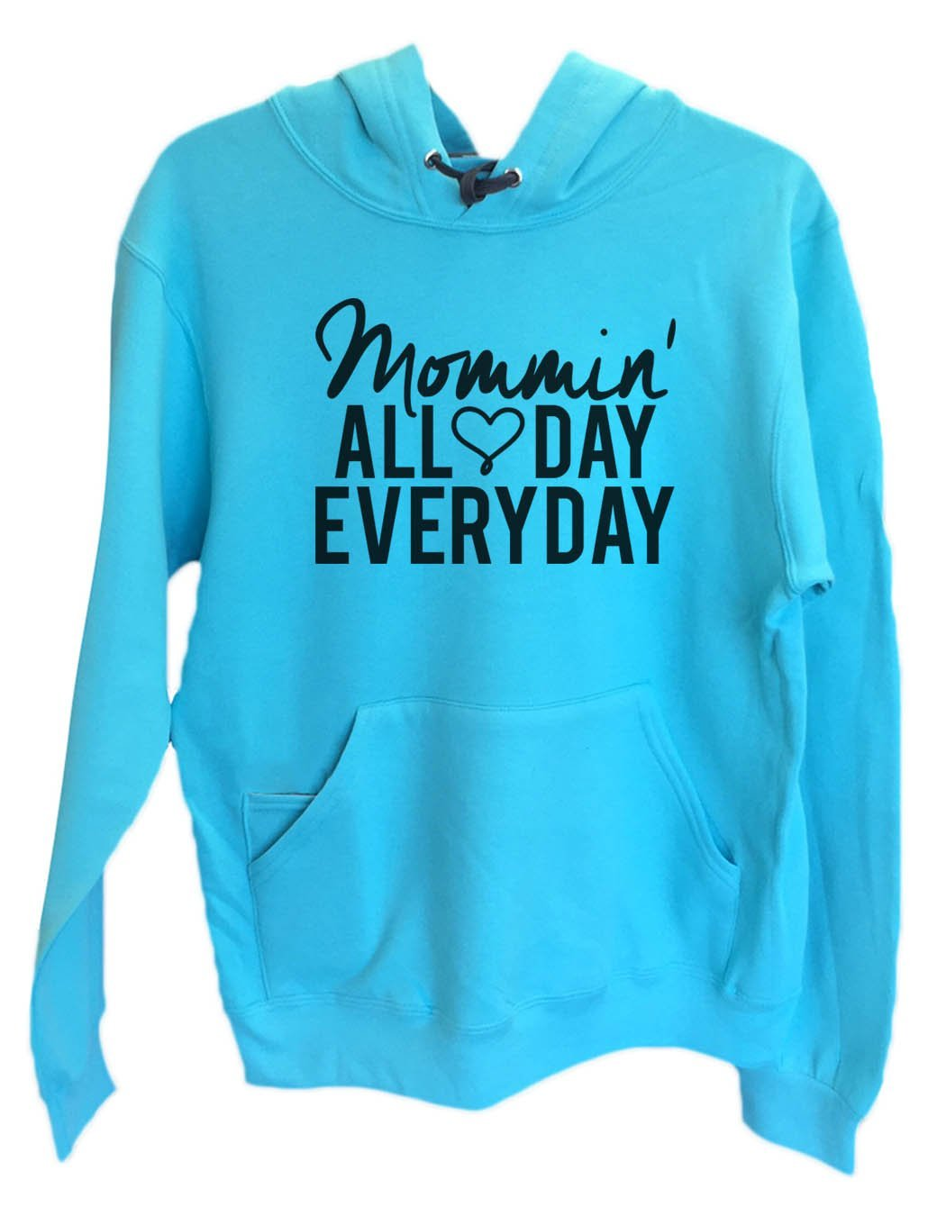 UNISEX HOODIE - Mommin' All Day Every Day - FUNNY MENS AND WOMENS HOODED SWEATSHIRTS - 2143 Funny Shirt Small / Turquoise
