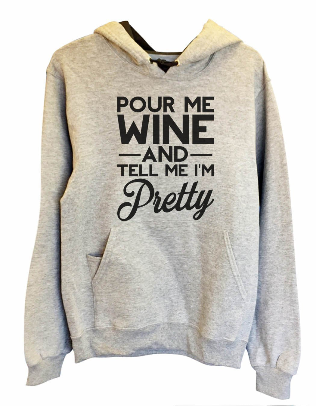 UNISEX HOODIE - Pour Me Wine And Tell Me I'm Pretty - FUNNY MENS AND WOMENS HOODED SWEATSHIRTS - 2162 Funny Shirt Small / Heather Grey