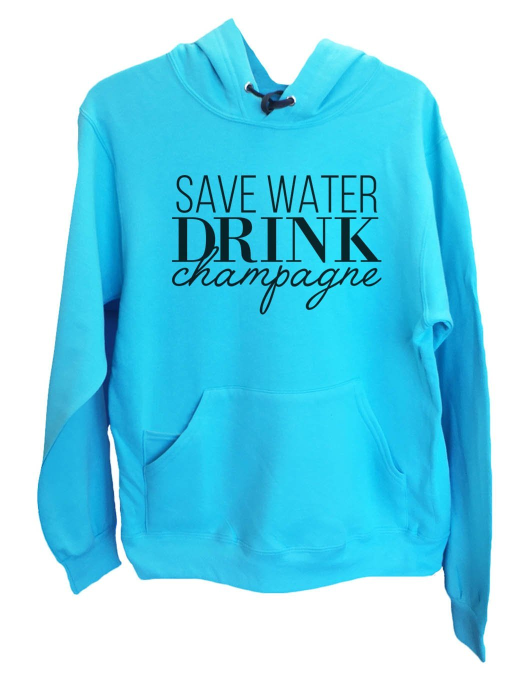 UNISEX HOODIE - Save Water Drink Champagne - FUNNY MENS AND WOMENS HOODED SWEATSHIRTS - 2145 Funny Shirt Small / Turquoise
