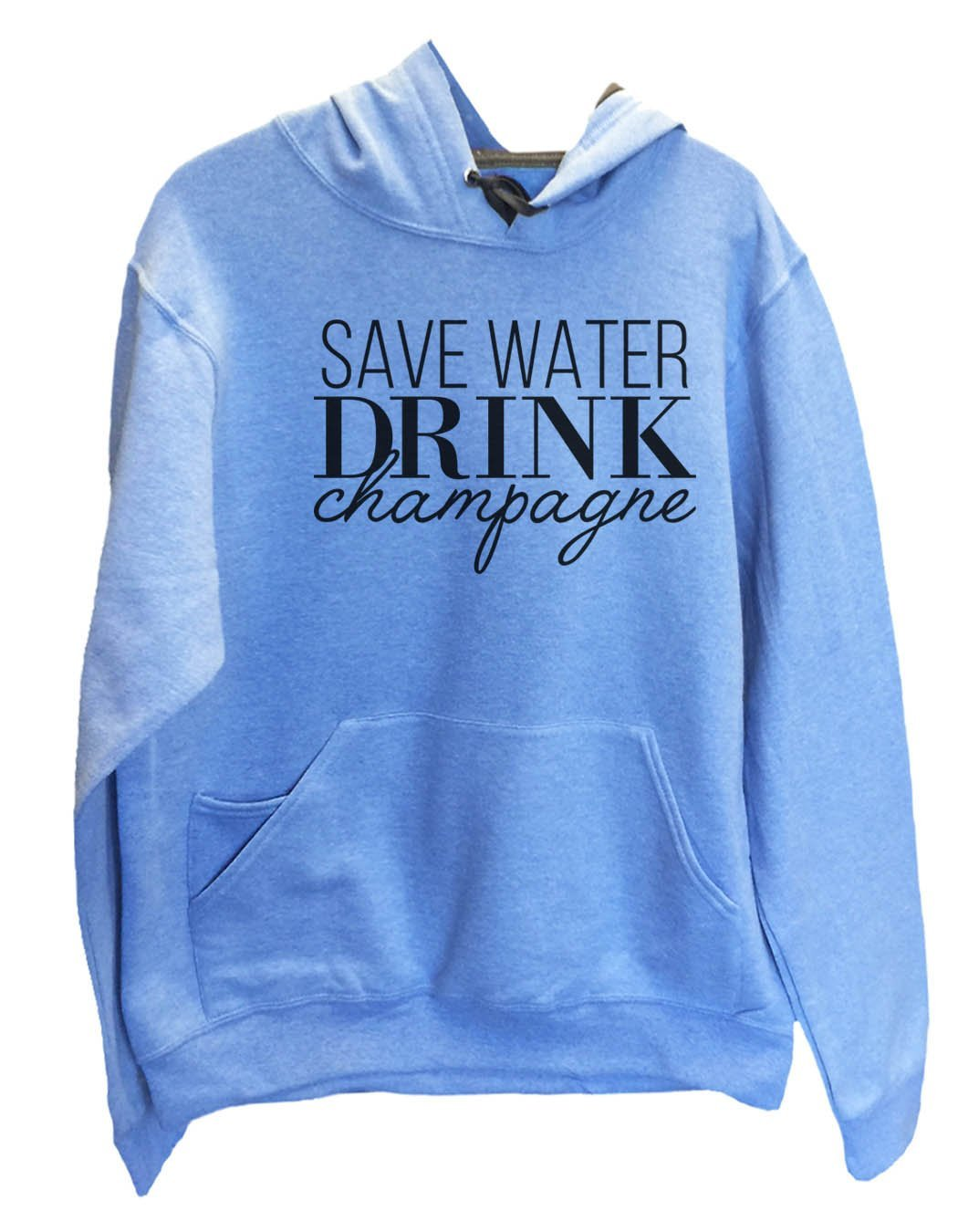 UNISEX HOODIE - Save Water Drink Champagne - FUNNY MENS AND WOMENS HOODED SWEATSHIRTS - 2145 Funny Shirt Small / North Carolina Blue