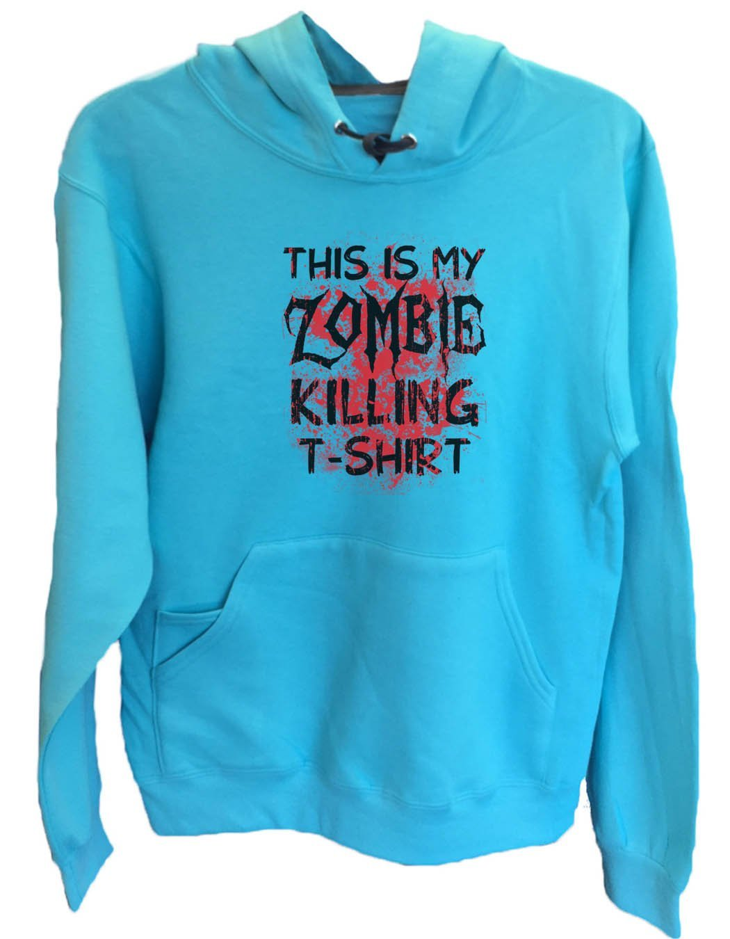 UNISEX HOODIE - This Is My Zombie Killing T-Shirt - FUNNY MENS AND WOMENS HOODED SWEATSHIRTS - 2312 Funny Shirt Small / Turquoise