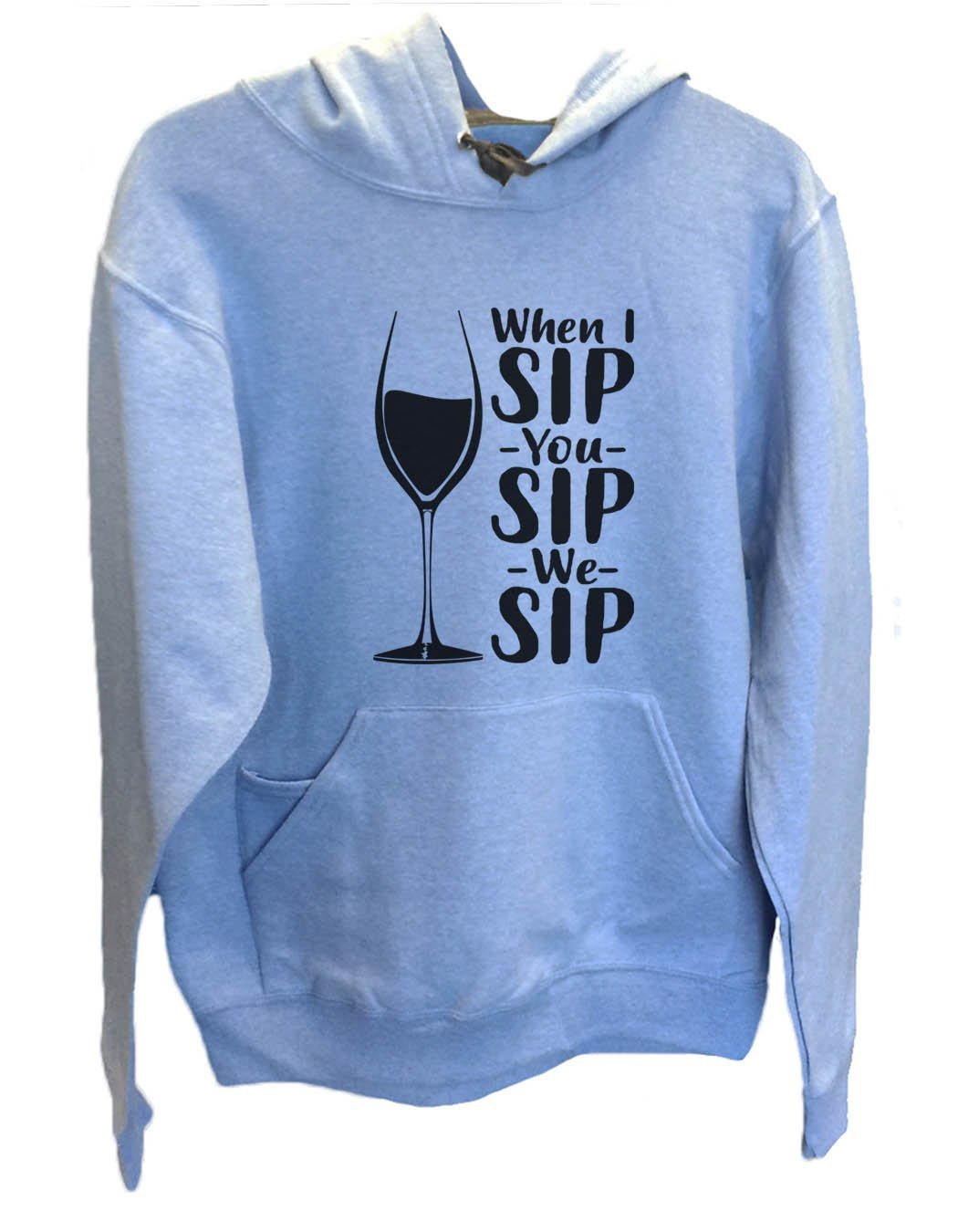UNISEX HOODIE - When I Sip You Sip We Sip - FUNNY MENS AND WOMENS HOODED SWEATSHIRTS - 2167 Funny Shirt Small / North Carolina Blue