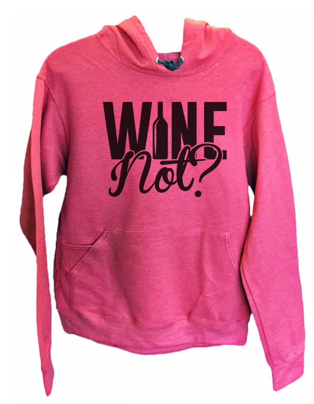 UNISEX HOODIE - Wine Not? - FUNNY MENS AND WOMENS HOODED SWEATSHIRTS - 2161 Funny Shirt