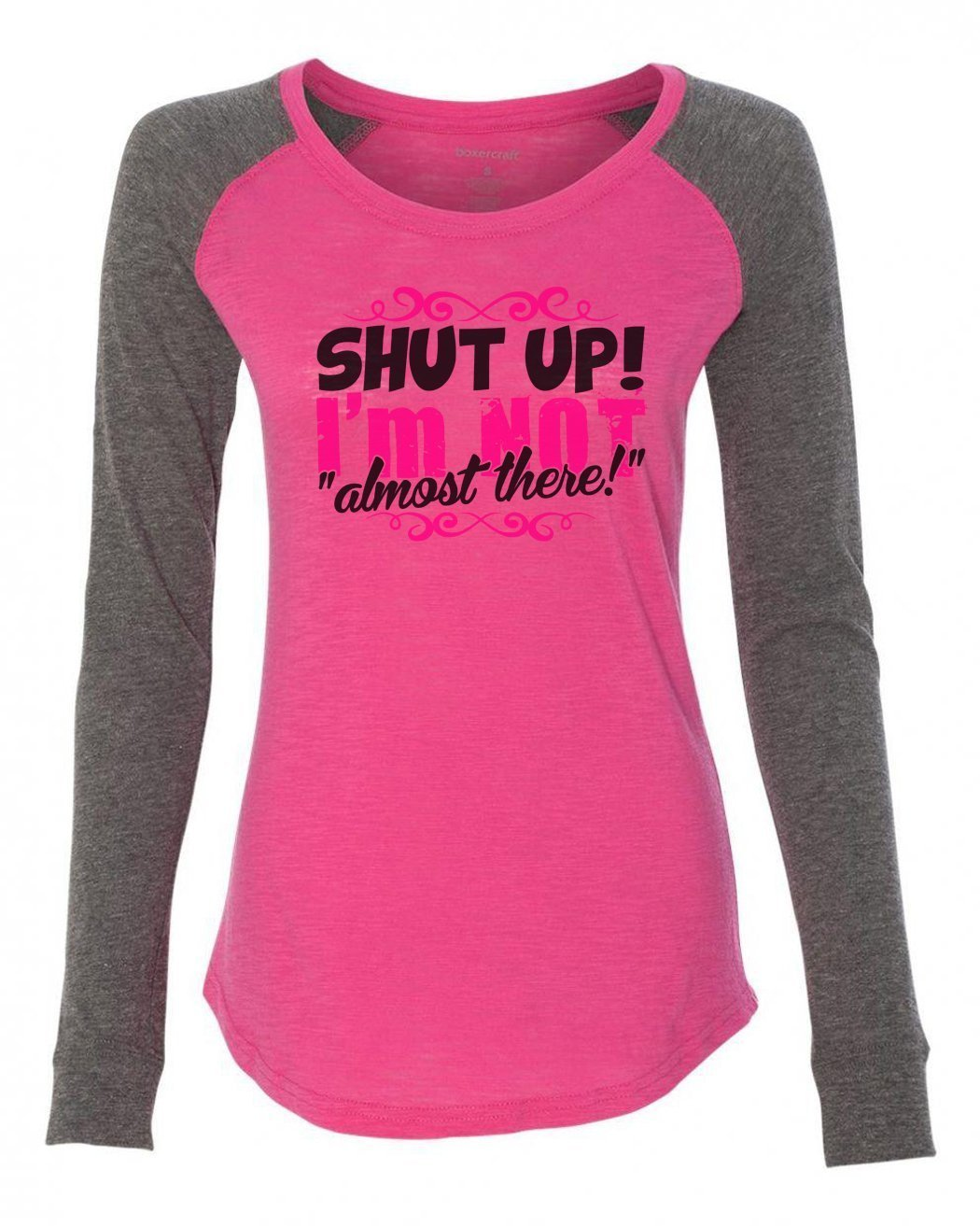 "Womens ""Shut Up! I'm Not Almost There!"" Long Sleeve Elbow Patch Contrast Shirt-BurnoutTankTops.com"