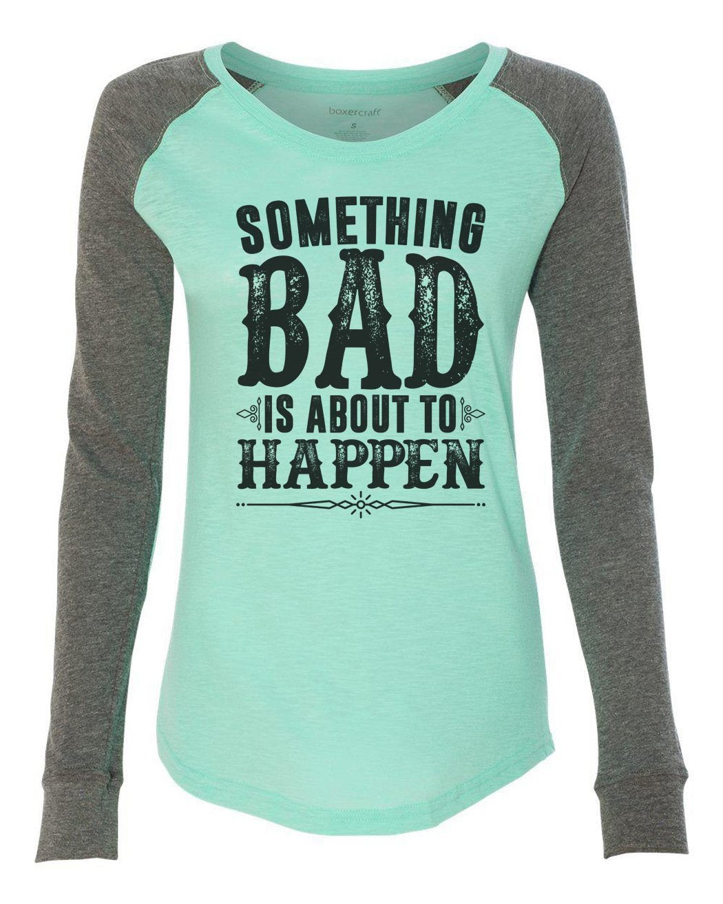 "Womens ""Something Bad Is About To Happen"" Long Sleeve Elbow Patch Contrast Shirt-BurnoutTankTops.com"