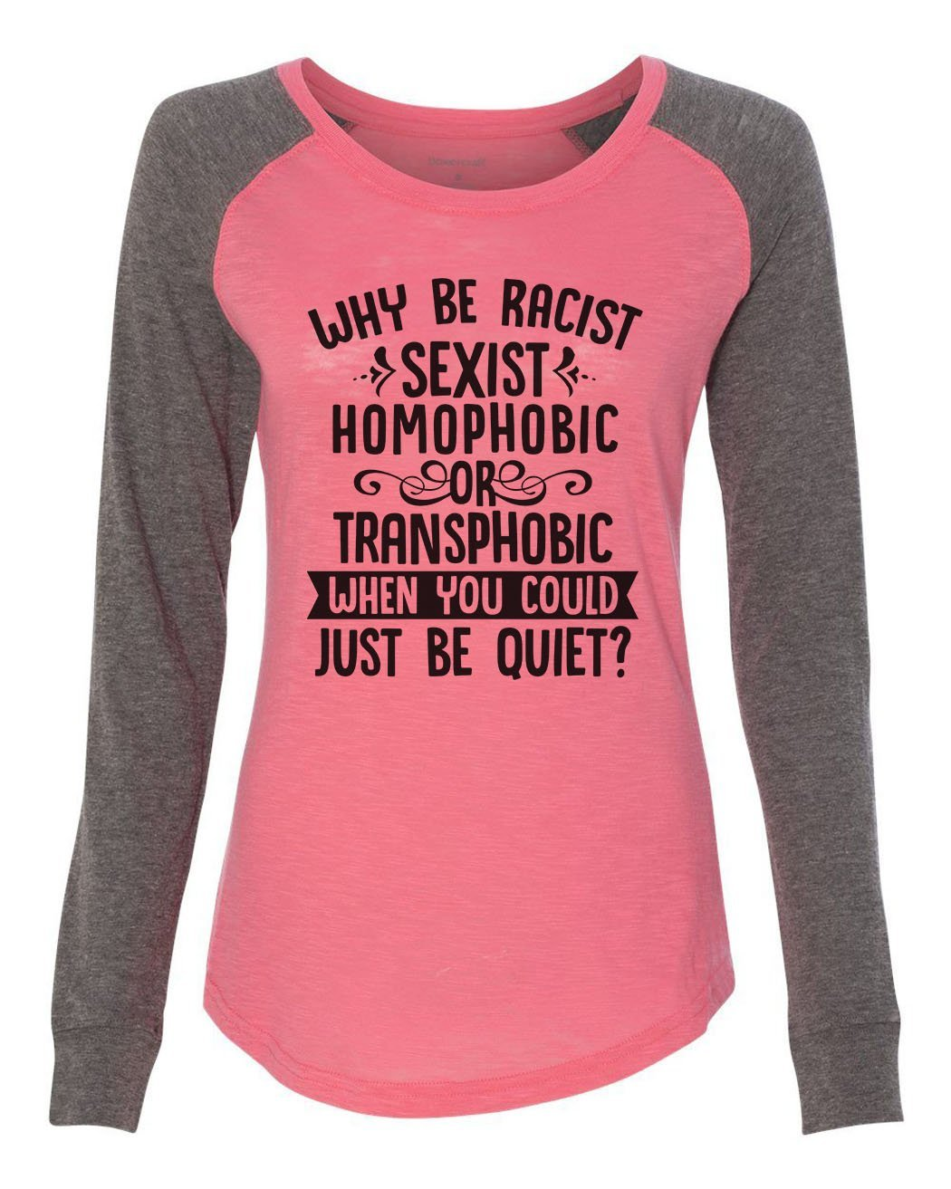 "Womens ""Why Be Racist, Sexist, Homophobic Or Transphobic When You Could Just Be Quiet"" Long Sleeve Elbow Patch Contrast Shirt-BurnoutTankTops.com"