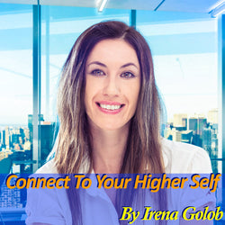 """Connect To Your Higher Self"" A Guided Meditation By Irena Golob (15 mins.)"