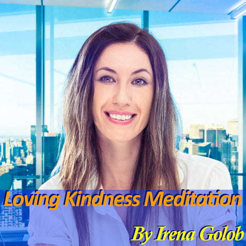 A Loving Kindness Meditation By Irena Golob (20 mins.)